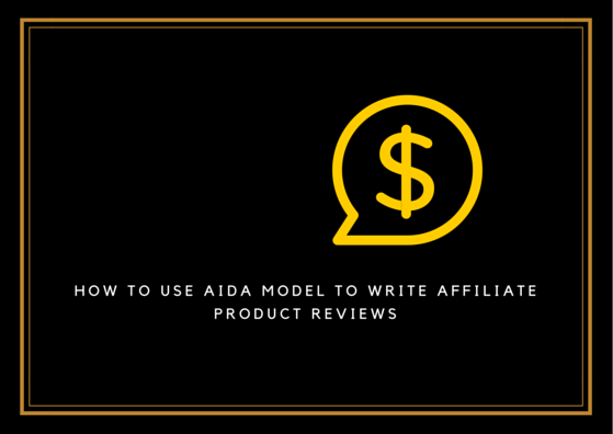 How To Use AIDA model to write affiliate product reviews